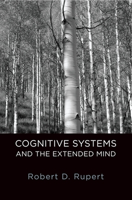 Cognitive Systems and the Extended Mind - Rupert, Robert D