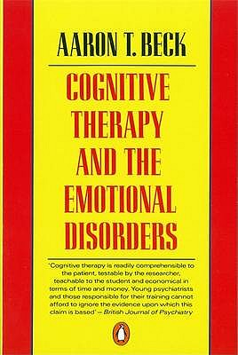 Cognitive Therapy and the Emotional Disorders - Beck, Aaron T., M.D.