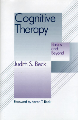 Cognitive Therapy: Basics and Beyond - Beck, Judith S, Dr., PhD