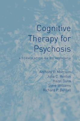 Cognitive Therapy for Psychosis: A Formulation-Based Approach - Morrison, Anthony P