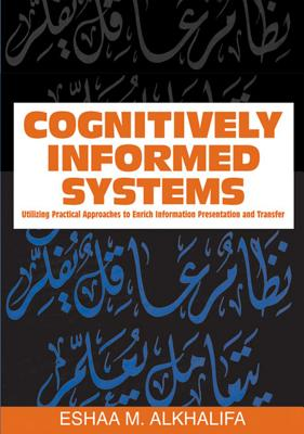 Cognitively Informed Systems: Utilizing Practical Approaches to Enrich Information Presentation and Transfer - Alkhalifa, Eshaa M (Editor)