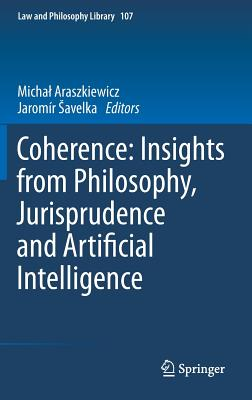 Coherence: Insights from Philosophy, Jurisprudence and Artificial Intelligence - Araszkiewicz, Michal (Editor)