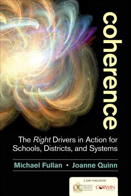 Coherence: The Right Drivers in Action for Schools, Districts, and Systems - Fullan, Michael, and Quinn, Joanne