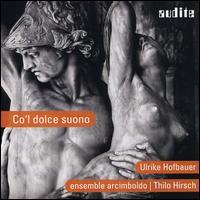 Co'l Dolce Suono - Caroline Ritchie (viola da gamba); Ensemble Arcimboldo; Félix Verry (renaissance violin); Jessica Horsley (violin);...