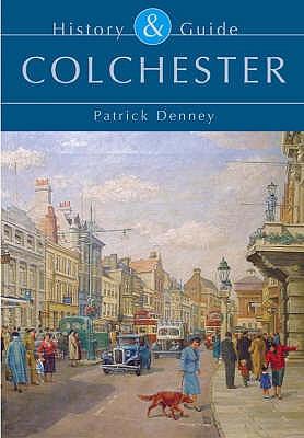 Colchester History & Guide - Denney, Patrick