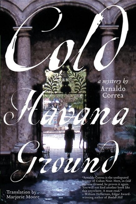 Cold Havana Ground - Correa, Arnaldo, and Moore, Marjorie (Translated by)