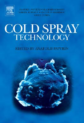 Cold Spray Technology - Papyrin, Anatolii, and Kosarev, Vladimir, and Klinkov, Sergey