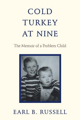 Cold Turkey at Nine: The Memoir of a Problem Child - Russell, Earl B