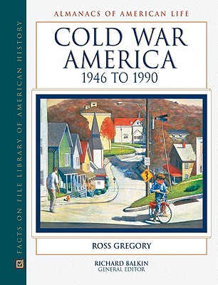 Cold War America, 1946 to 1990 - Facts on File Inc (Creator), and Gregory, Ross