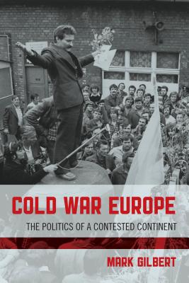 Cold War Europe: The Politics of a Contested Continent - Gilbert, Mark