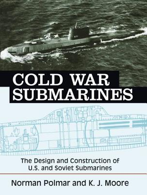 Cold War Submarines: The Design and Construction of U.S. and Soviet Submarines - Polmar, Norman