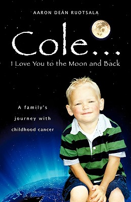 Cole...I Love You to the Moon and Back - Ruotsala, Aaron Dean