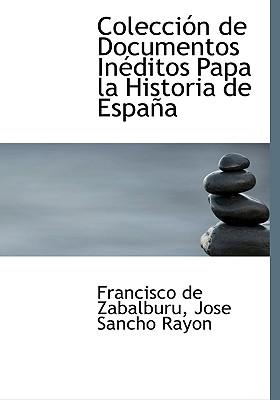 Colecci N de Documentos in Ditos Papa La Historia de Espa a - De Zabalburu, Zabalburu, and Rayn