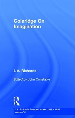Coleridge on the Imagination - Richards, Ivor a, and Constable, John (Editor)