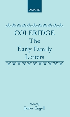Coleridge: The Early Family Letters - Coleridge, Samuel Taylor, and Engell, James (Editor)