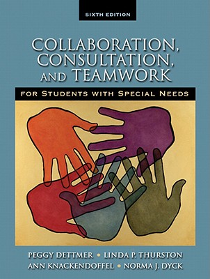 Collaboration, Consultation and Teamwork for Students with Special Needs - Dettmer, Peggy, and Thurston, Linda P, and Knackendoffel, Ann