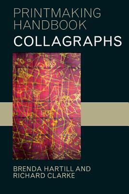 Collagraphs: And Mixed-Media Printmaking - Hartill, Brenda, and Clarke, Richard