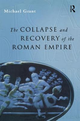 Collapse and Recovery of the Roman Empire - Grant, Michael