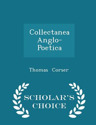 Collectanea Anglo-Poetica - Scholar's Choice Edition - Corser, Thomas