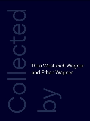 Collected by Thea Westreich Wagner and Ethan Wagner - Macel, Christine, and Sussman, Elisabeth, and Sherman, Elisabeth (Contributions by)
