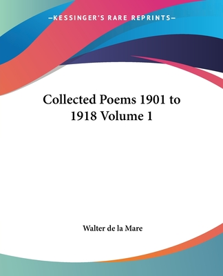 Collected Poems 1901 to 1918 Volume 1 - de La Mare, Walter
