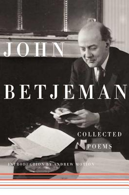 Collected Poems - Betjeman, John, Sir, and Motion, Andrew (Introduction by)