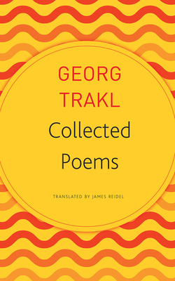 Collected Poems - Trakl, Georg, and Reidel, James (Translated by)