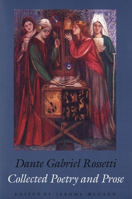 Collected Poetry and Prose - Rossetti, Dante Gabriel, and McGann, Jerome (Editor)