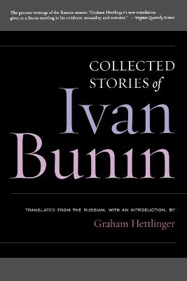 Collected Stories of Ivan Bunin - Bunin, Ivan, and Hettlinger, Graham (Introduction by)