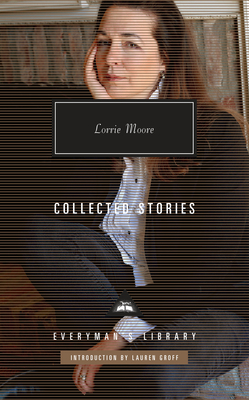 Collected Stories - Moore, Lorrie, and Groff, Lauren (Introduction by)