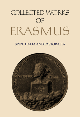 Collected Works of Erasmus: Spiritualia and Pastoralia, Volume 70 - Erasmus, Desiderius, and O'Malley, John W (Editor)