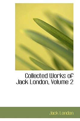Collected Works of Jack London, Volume 2 - London, Jack