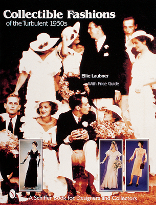 Collectible Fashions of the Turbulent 1930s - Laubner, Ellie