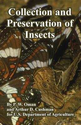 Collection and Preservation of Insects - Oman, P W, and Cushman, Arthur D, and U S Department of Agriculture, Department Of Agriculture