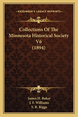 Collections of the Minnesota Historical Society V6 (1894) - Baker, James H, and Riggs, S R, and Williams, J Fletcher