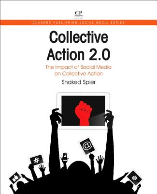 Collective Action 2.0: The Impact of Social Media on Collective Action - Shaked, Spier