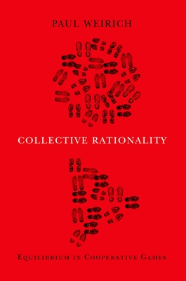 Collective Rationality: Equilibrium in Cooperative Games - Weirich, Paul