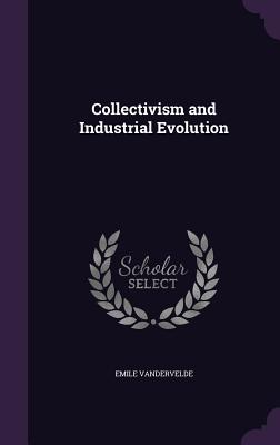 Collectivism and Industrial Evolution - Vandervelde, Emile