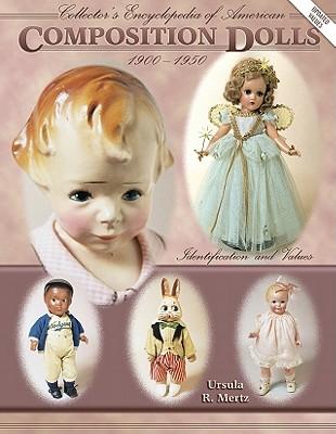 Collector's Encyclopedia of Composition Dolls I - Mertz, Ursula R