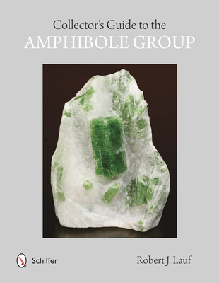 Collectors' Guide to the Amphibole Group - Lauf, Robert