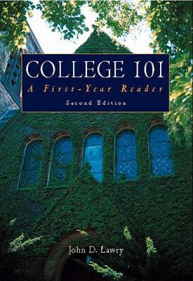 College 101: A First Year Reader - Lawry, John D, and Lawry John
