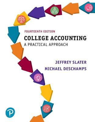 College Accounting: A Practical Approach - Slater, Jeffrey, and Deschamps, Mike