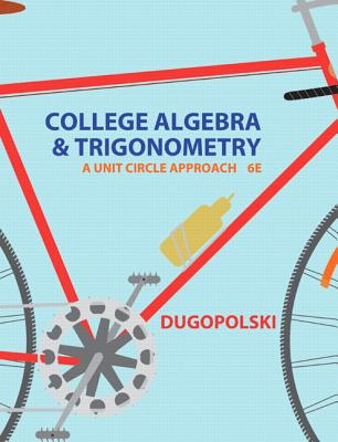 College Algebra and Trigonometry: A Unit Circle Approach - Dugopolski, Mark