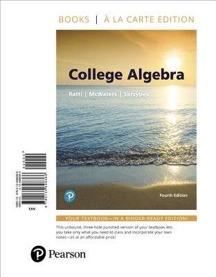 College Algebra, Books a la Carte Edition - Ratti, J S, and McWaters, Marcus S, and Skrzypek, Leslaw