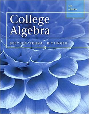 College Algebra, Books a la Carte Edition - Beecher, Judith, and Penna, Judith, and Bittinger, Marvin