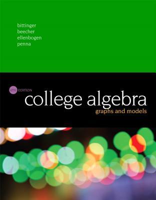 College Algebra: Graphs and Models - Bittinger, Marvin, and Beecher, Judith, and Ellenbogen, David