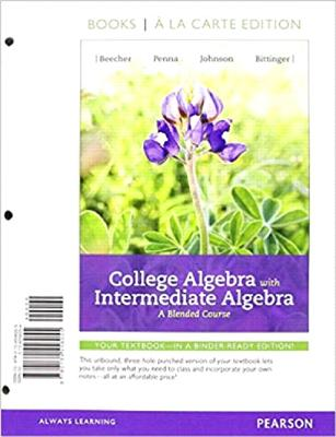 College Algebra with Intermediate Algebra: A Blended Course, Books a la Carte Edition - Beecher, Judith, and Penna, Judith, and Johnson, Barbara