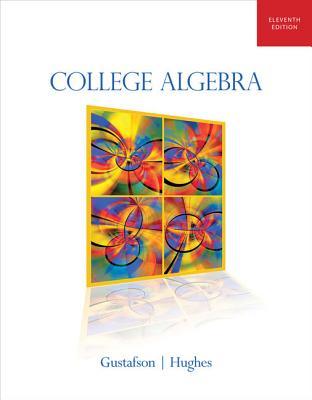 College Algebra - Gustafson, R David, and Hughes, Jeffrey D
