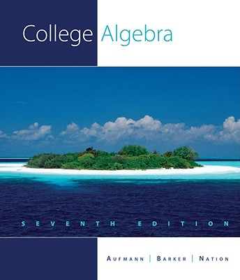 College Algebra - Aufmann, Richard N, and Barker, Vernon C, and Nation, Richard D