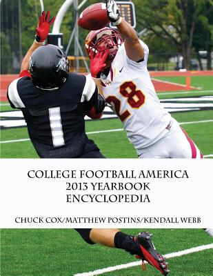 College Football America 2013 Yearbook Encyclopedia - Webb, Kendall D, and Cox, Chuck, and Postins, Matthew
